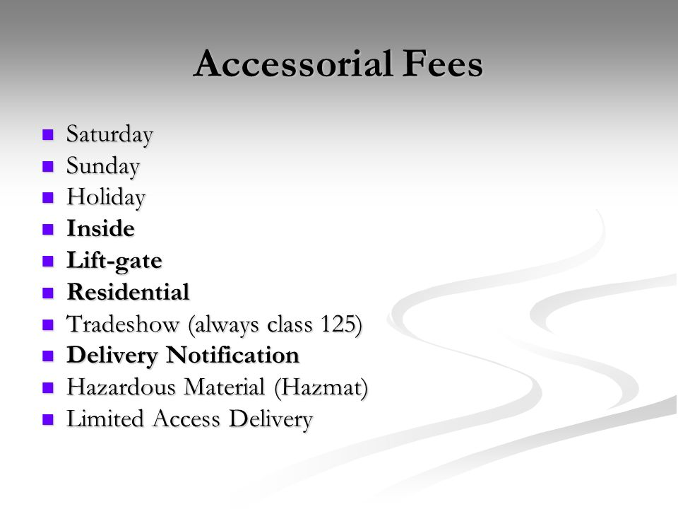Accessorial Fees Saturday Saturday Sunday Sunday Holiday Holiday Inside Inside Lift-gate Lift-gate Residential Residential Tradeshow (always class 125