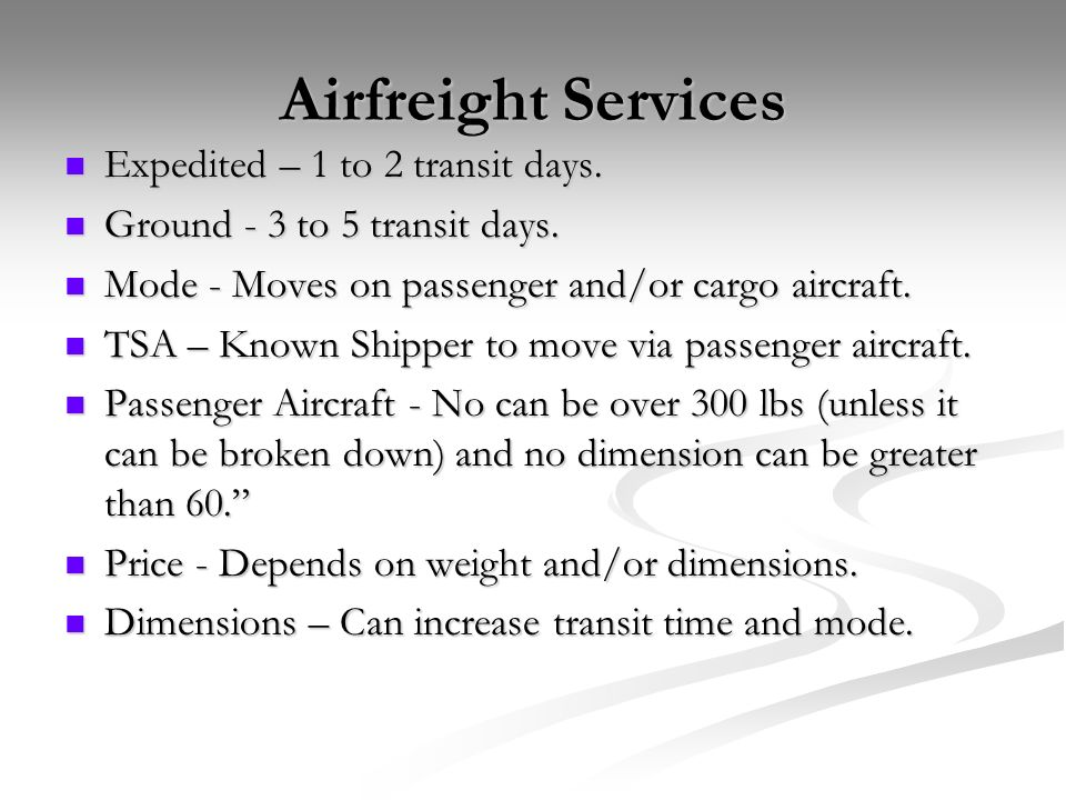 Airfreight Services Expedited – 1 to 2 transit days. Expedited – 1 to 2 transit days. Ground - 3 to 5 transit days. Ground - 3 to 5 transit days. Mode