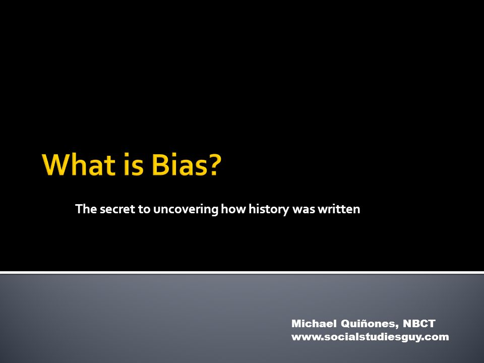 The secret to uncovering how history was written Michael Quiñones, NBCT