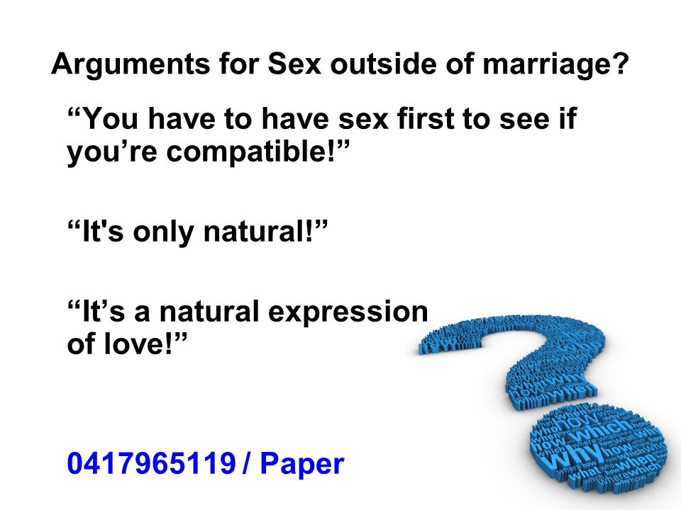 Arguments for Sex outside of marriage? You have to have sex first to see if youre compatible! It's only natural! Its a natural expression of love! 041