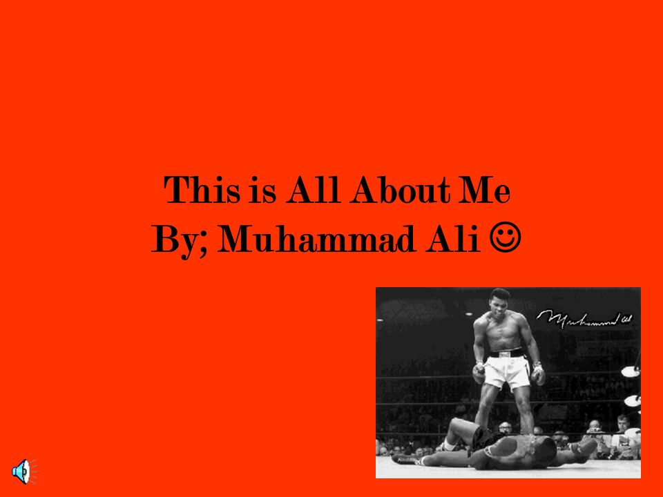 This is All About Me By; Muhammad Ali