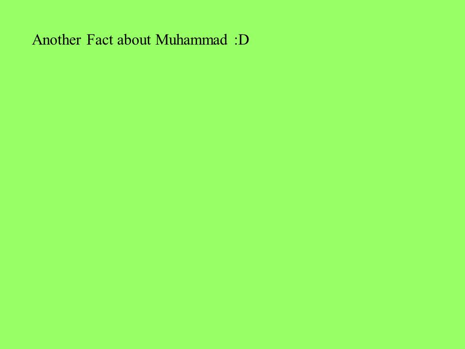 Another Fact about Muhammad :D