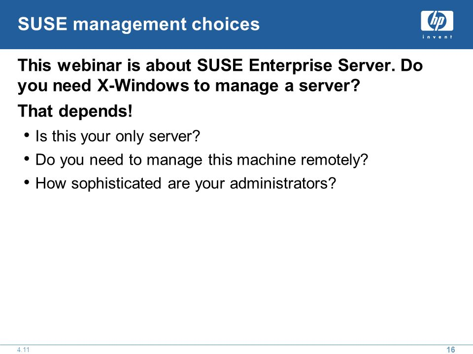 16 4.11 SUSE management choices This webinar is about SUSE Enterprise Server.