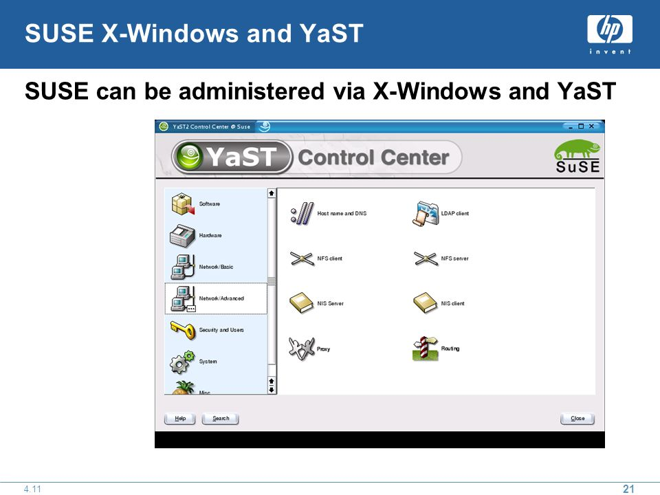 21 4.11 SUSE X-Windows and YaST SUSE can be administered via X-Windows and YaST