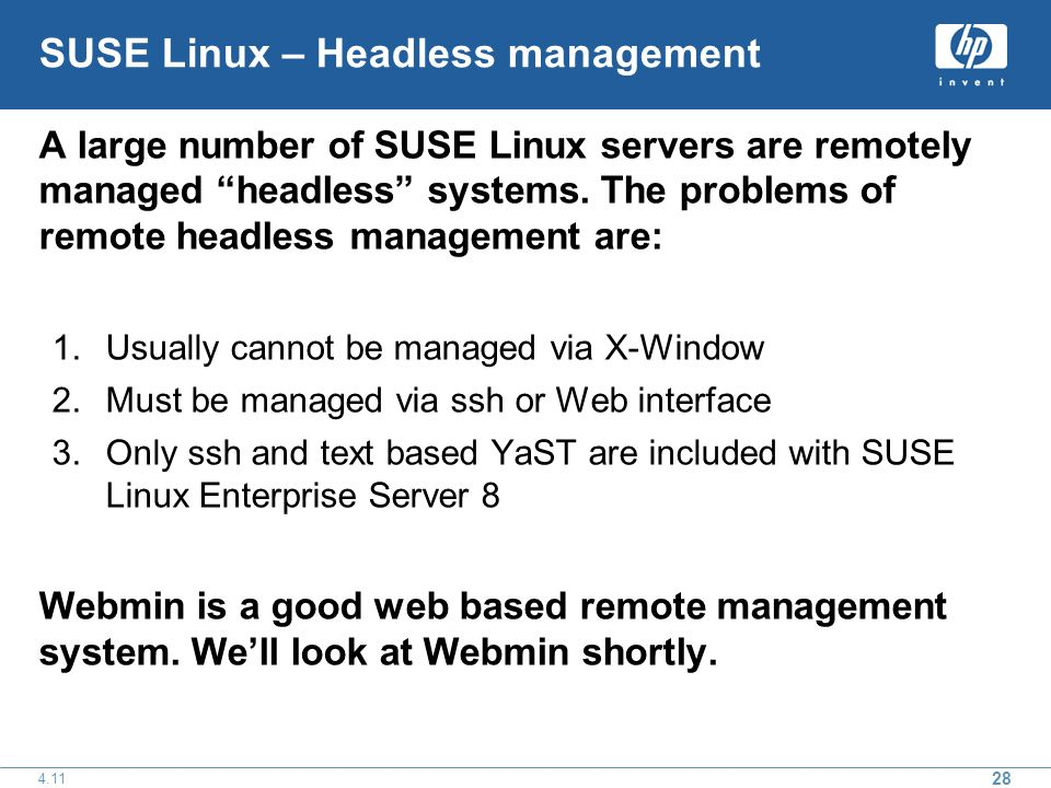 28 4.11 SUSE Linux – Headless management A large number of SUSE Linux servers are remotely managed headless systems.