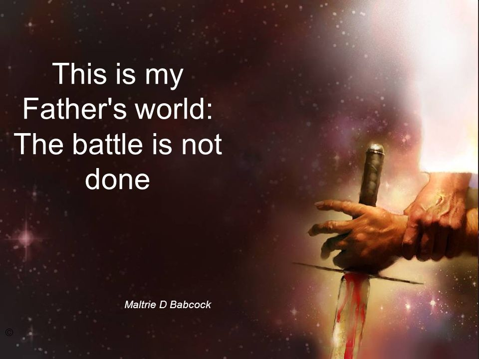 This is my Father s world: The battle is not done Maltrie D Babcock ©