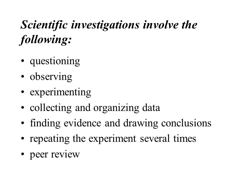 Scientific investigations involve the following: questioning observing experimenting collecting and organizing data finding evidence and drawing concl