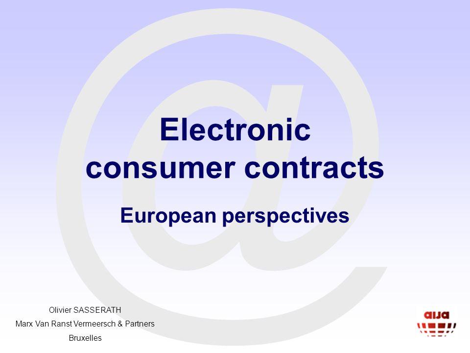 @ Electronic consumer contracts European perspectives Olivier SASSERATH Marx Van Ranst Vermeersch & Partners Bruxelles