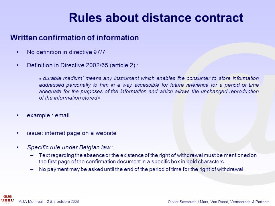 @ AIJA Montréal – 2 & 3 octobre 2008 Olivier Sasserath / Marx, Van Ranst, Vermeersch & Partners Rules about distance contract No definition in directi