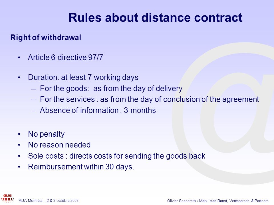 @ Rules about distance contract Article 6 directive 97/7 Duration: at least 7 working days –For the goods: as from the day of delivery –For the servic