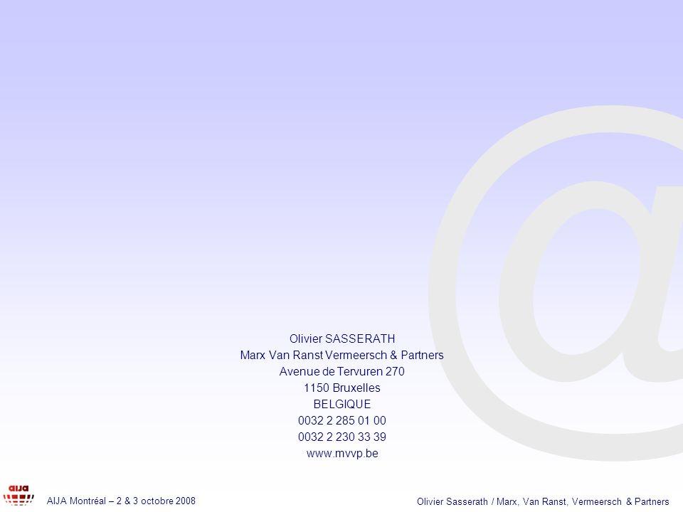 @ AIJA Montréal – 2 & 3 octobre 2008 Olivier Sasserath / Marx, Van Ranst, Vermeersch & Partners Olivier SASSERATH Marx Van Ranst Vermeersch & Partners Avenue de Tervuren 270 1150 Bruxelles BELGIQUE 0032 2 285 01 00 0032 2 230 33 39 www.mvvp.be