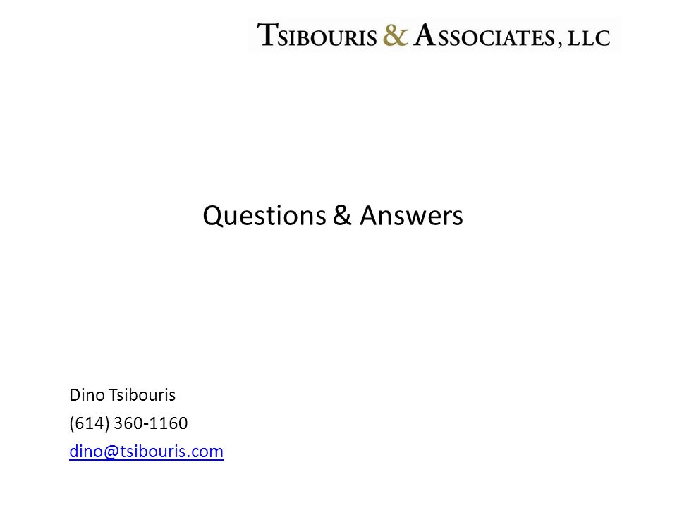 Questions & Answers Dino Tsibouris (614) 360-1160 dino@tsibouris.com