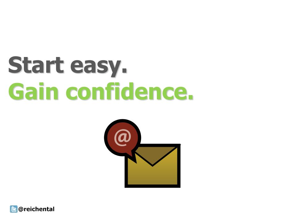 Start easy. Gain confidence.