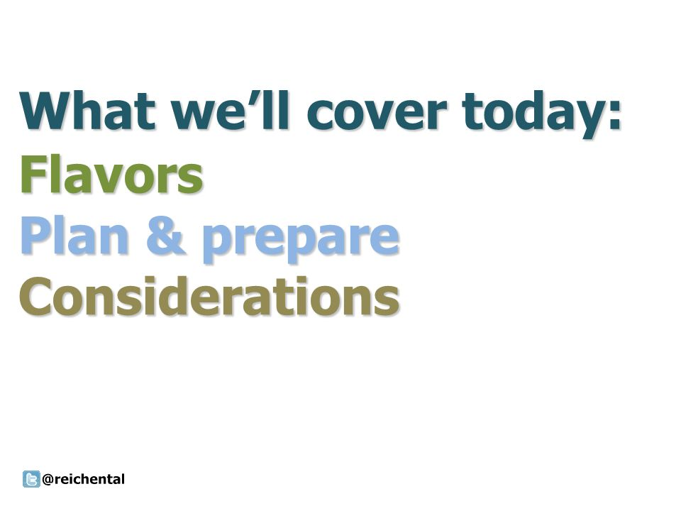 What well cover today: Flavors Plan & prepare Considerations