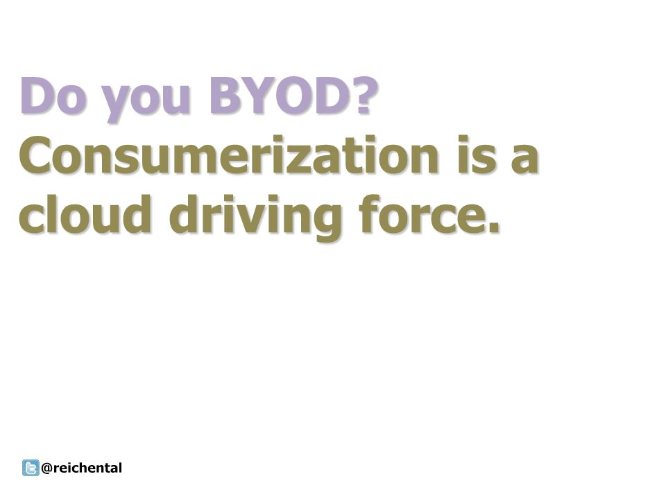 Do you BYOD? Consumerization is a cloud driving force.