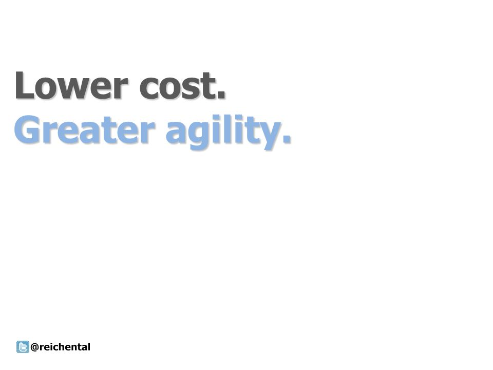 Lower cost. Greater agility.