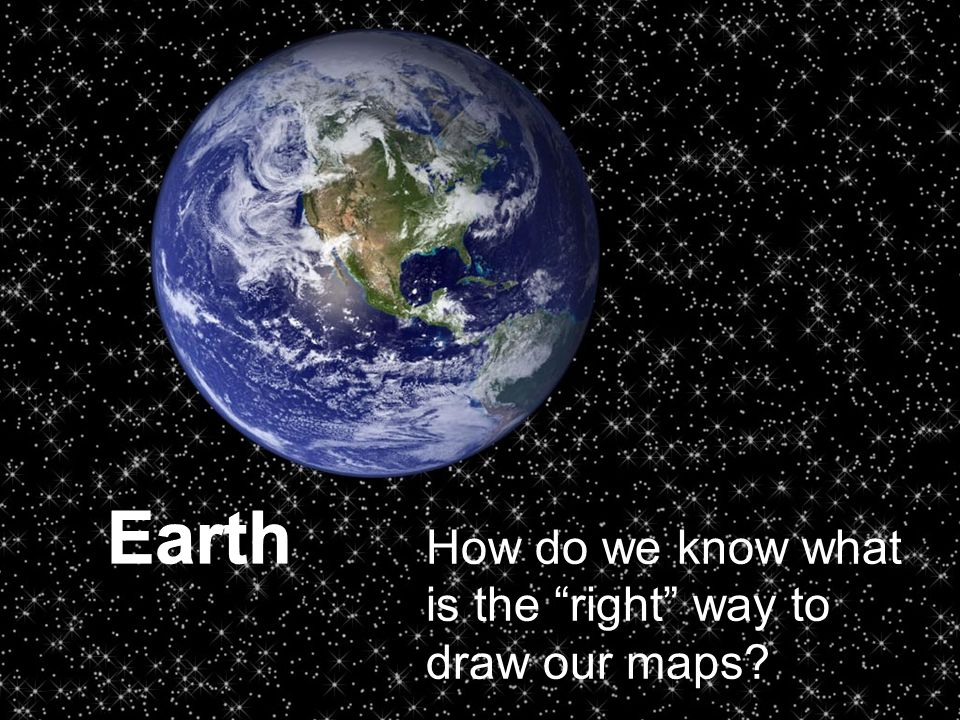 How do we know what is the right way to draw our maps?