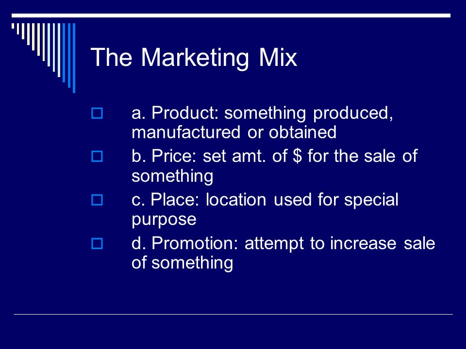 The Marketing Mix a.Product: something produced, manufactured or obtained b.