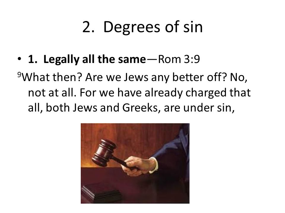 2.Degrees of sin John 19:11to Pilate: 11 Jesus answered him, You would have no authority over me at all unless it had been given you from above.