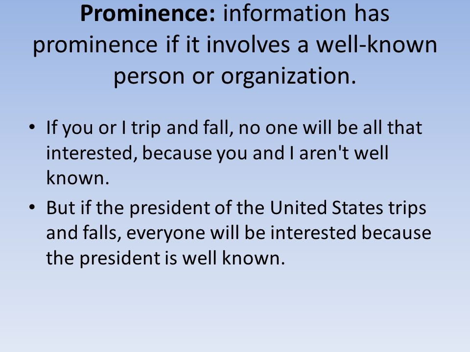 Prominence: information has prominence if it involves a well-known person or organization.