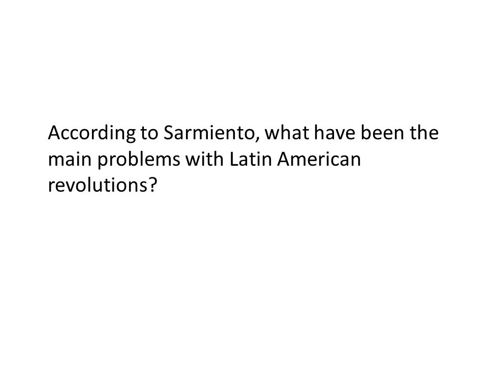 According to Sarmiento, what have been the main problems with Latin American revolutions?
