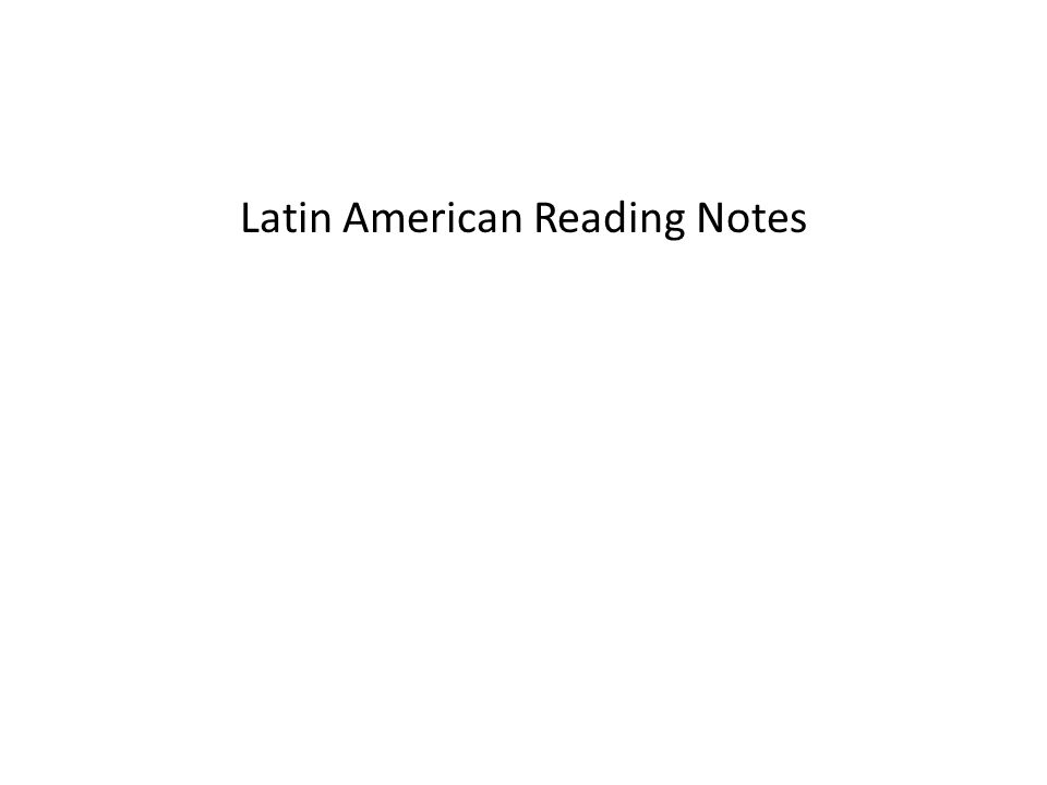 Latin American Reading Notes