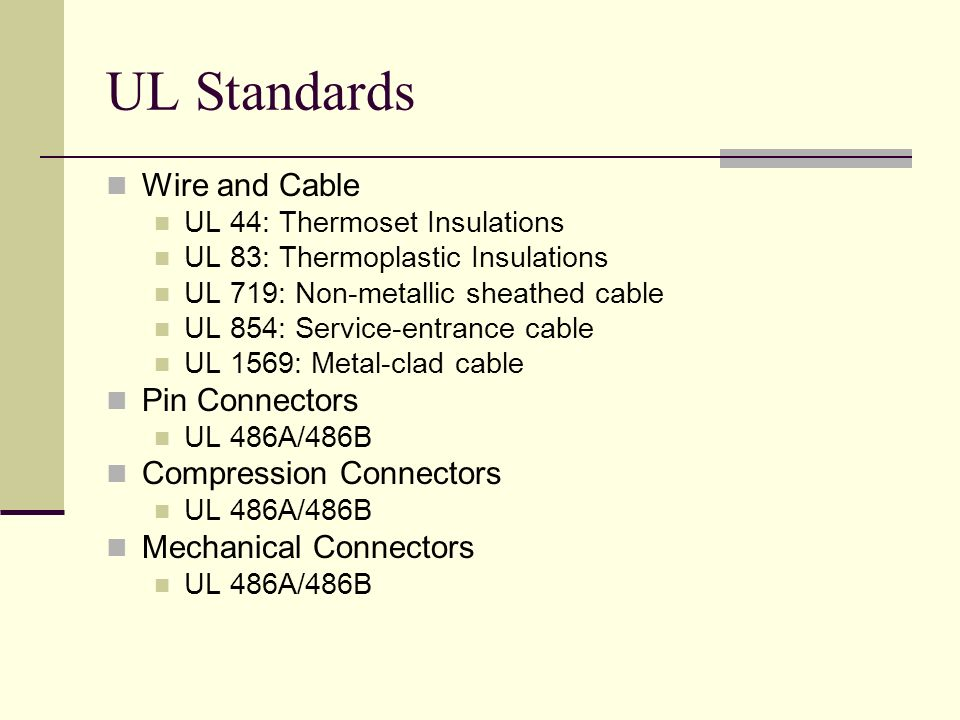 UL Standards Wire and Cable UL 44: Thermoset Insulations UL 83: Thermoplastic Insulations UL 719: Non-metallic sheathed cable UL 854: Service-entrance