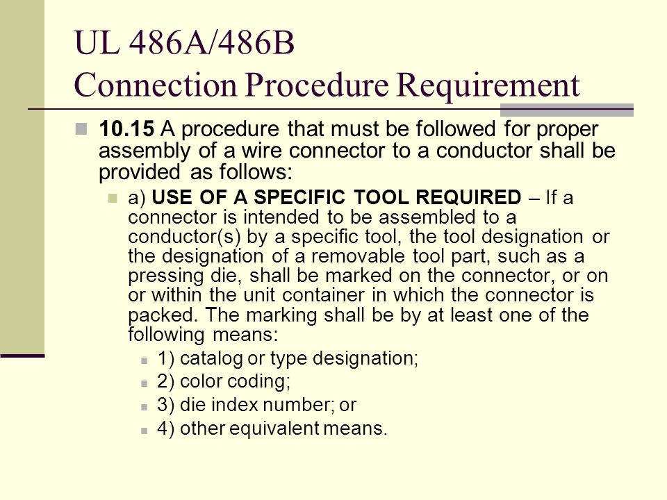 UL 486A/486B Connection Procedure Requirement 10.15 A procedure that must be followed for proper assembly of a wire connector to a conductor shall be
