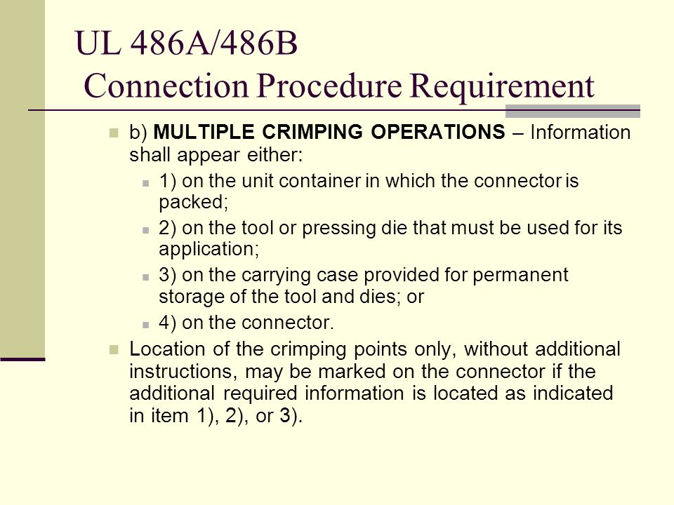 UL 486A/486B Connection Procedure Requirement b) MULTIPLE CRIMPING OPERATIONS – Information shall appear either: 1) on the unit container in which the