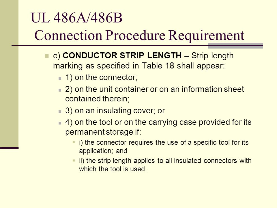 UL 486A/486B Connection Procedure Requirement c) CONDUCTOR STRIP LENGTH – Strip length marking as specified in Table 18 shall appear: 1) on the connec