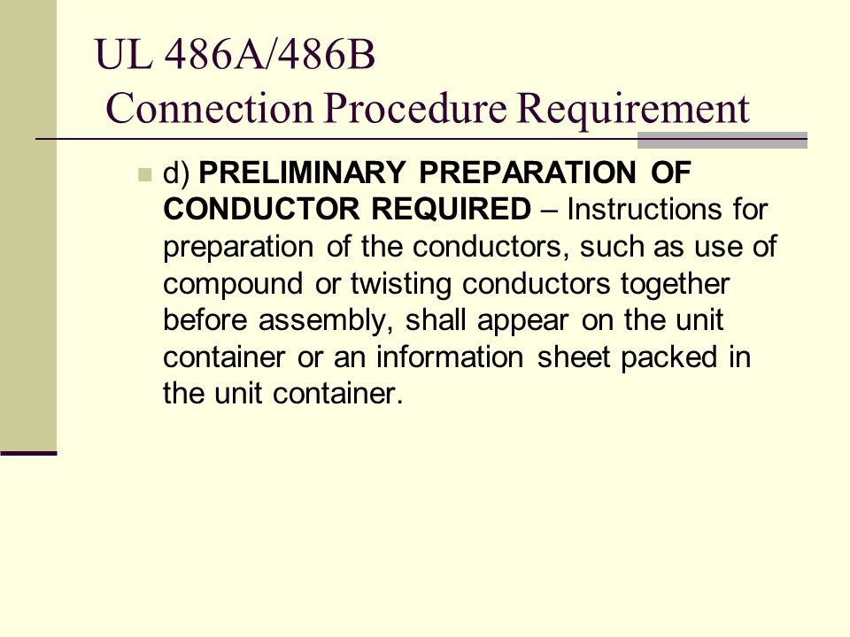 UL 486A/486B Connection Procedure Requirement d) PRELIMINARY PREPARATION OF CONDUCTOR REQUIRED – Instructions for preparation of the conductors, such