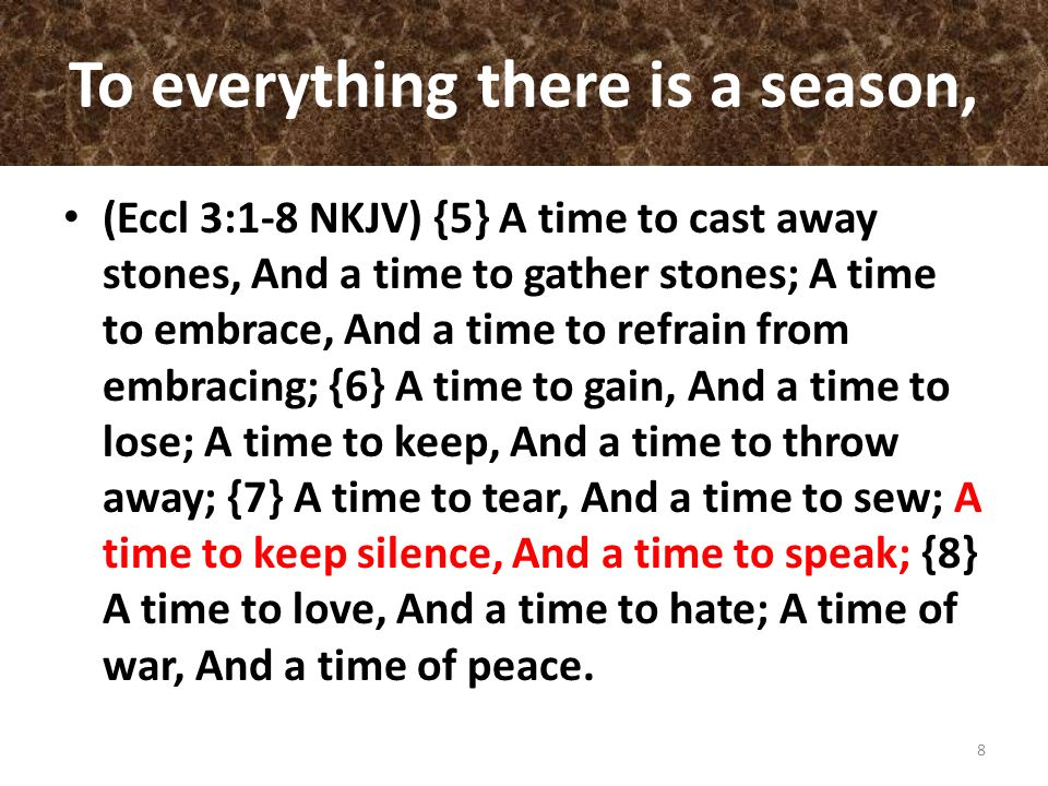 To everything there is a season, (Eccl 3:1-8 NKJV) {5} A time to cast away stones, And a time to gather stones; A time to embrace, And a time to refra