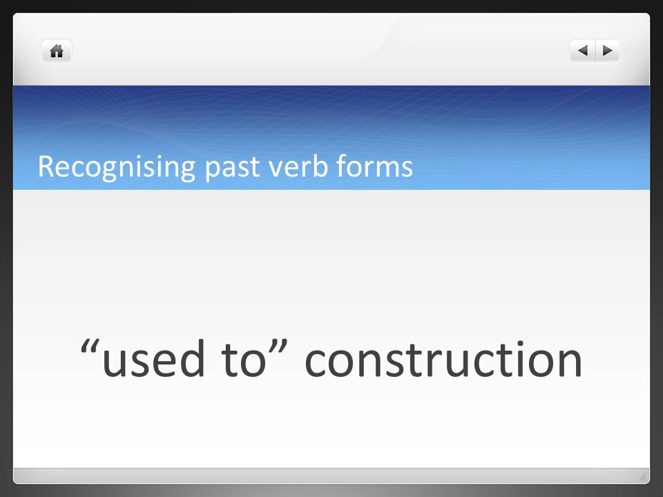 Recognising past verb forms I never used to smoke.