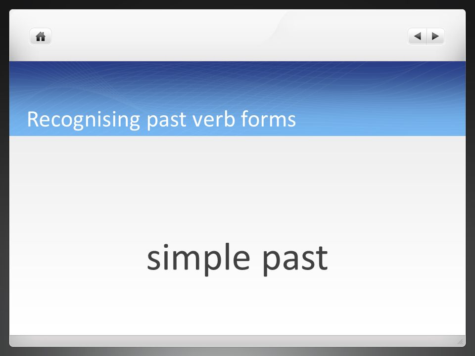 Recognising past verb forms Did you enjoy your meal?