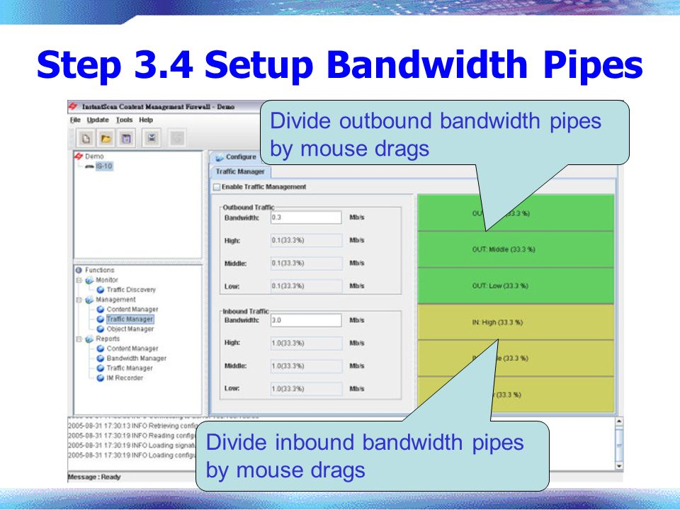 Step 3.4 Setup Bandwidth Pipes Divide outbound bandwidth pipes by mouse drags Divide inbound bandwidth pipes by mouse drags
