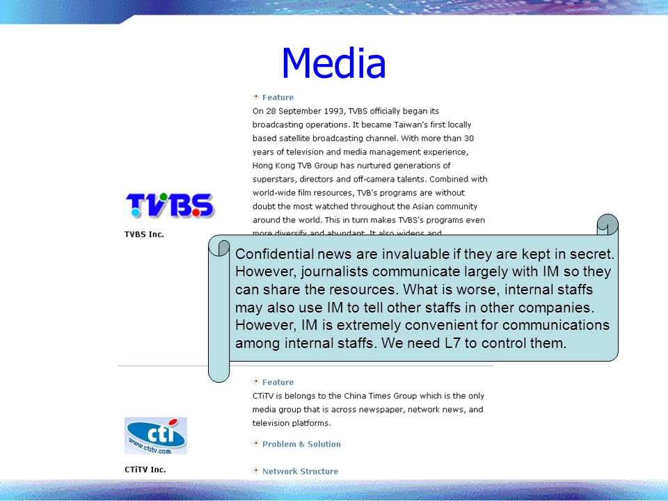 Media Confidential news are invaluable if they are kept in secret. However, journalists communicate largely with IM so they can share the resources. W