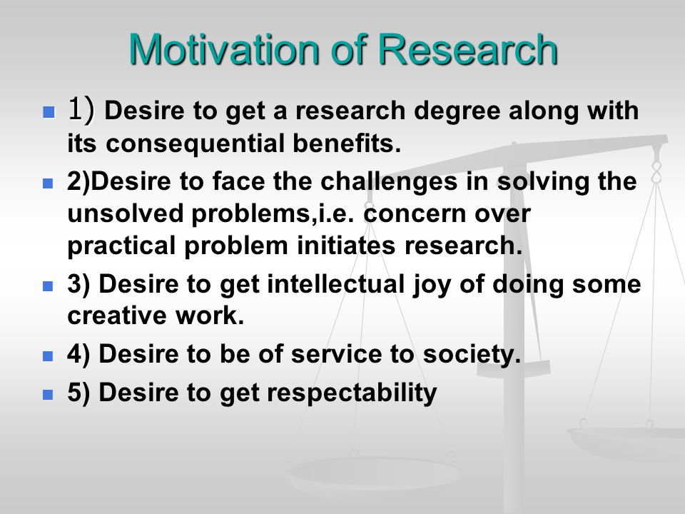 Motivation of Research 1) 1) Desire to get a research degree along with its consequential benefits. 2)Desire to face the challenges in solving the uns