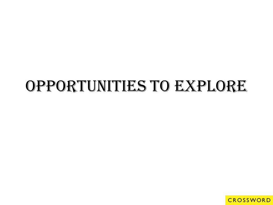Opportunities to Explore