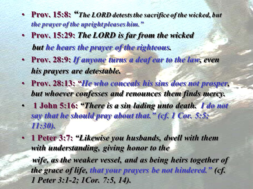 Prov. 15:8: The LORD detests the sacrifice of the wicked, but the prayer of the upright pleases him. Prov. 15:29: The LORD is far from the wicked but