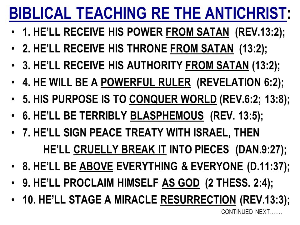 BIBLICAL TEACHING RE THE ANTICHRIST: 1. HELL RECEIVE HIS POWER FROM SATAN (REV.13:2); 2. HELL RECEIVE HIS THRONE FROM SATAN (13:2); 3. HELL RECEIVE HI