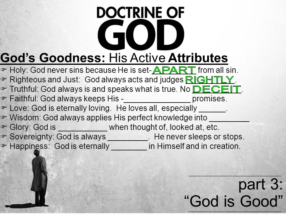 Gods Goodness: His Active Attributes Holy: God never sins because He is set-__________ from all sin. Righteous and Just: God always acts and judges __