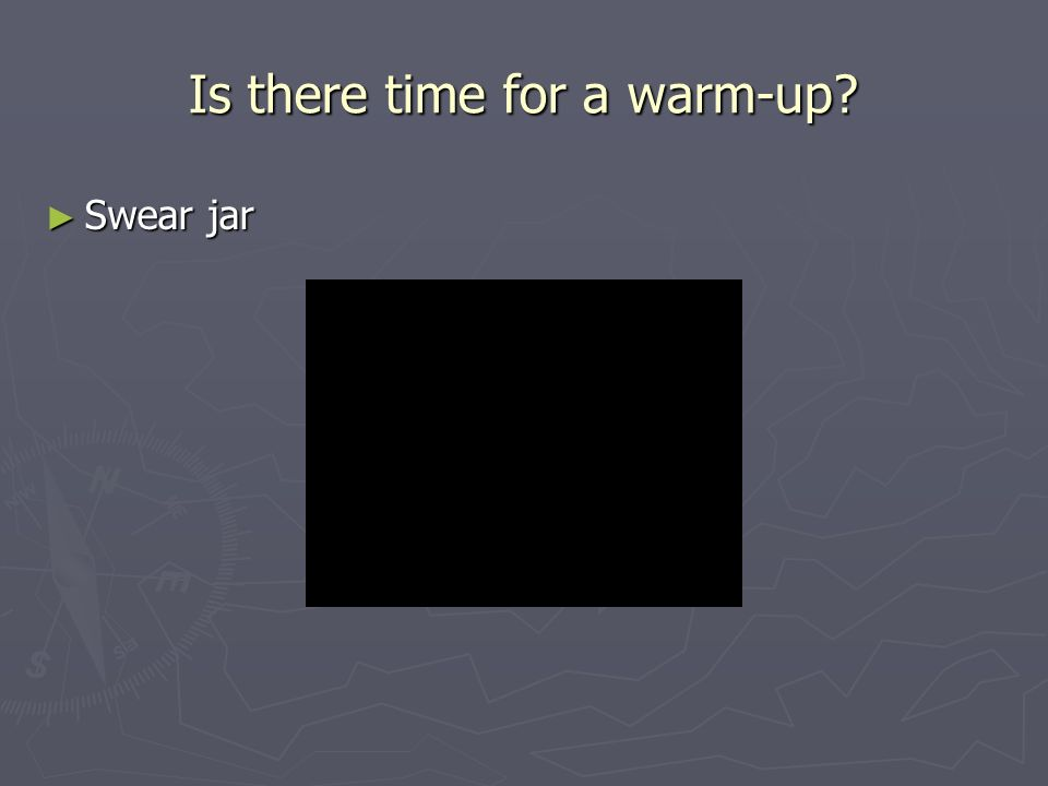 Is there time for a warm-up Swear jar Swear jar