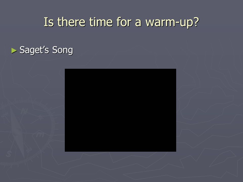 Is there time for a warm-up Sagets Song Sagets Song