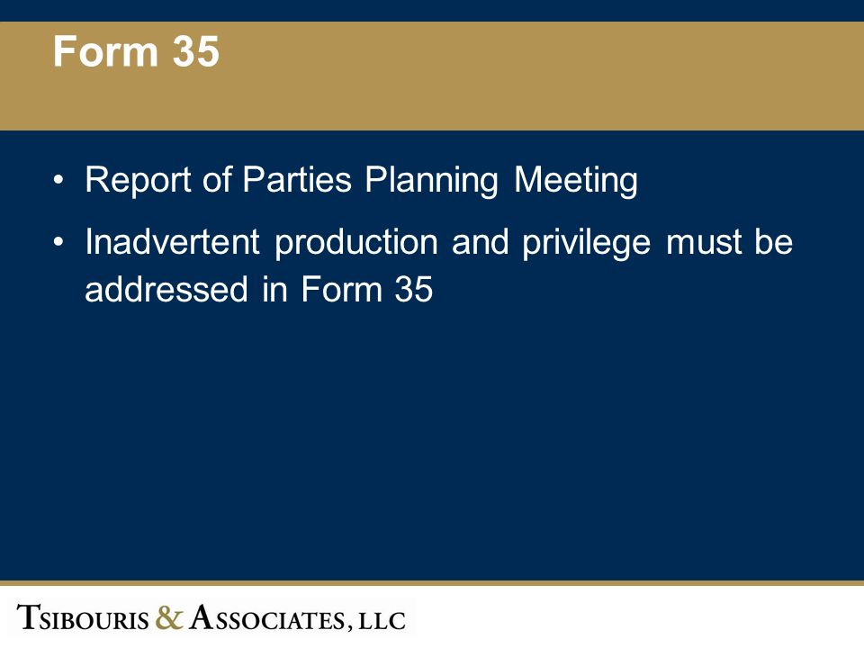 17 Form 35 Report of Parties Planning Meeting Inadvertent production and privilege must be addressed in Form 35