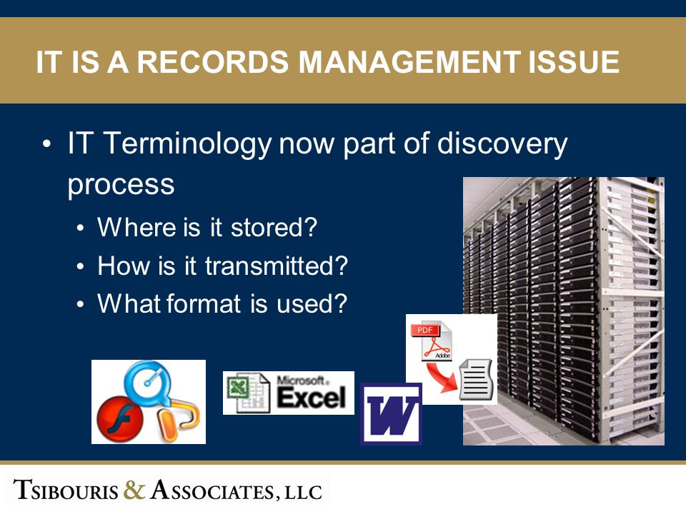 4 IT Terminology now part of discovery process Where is it stored.