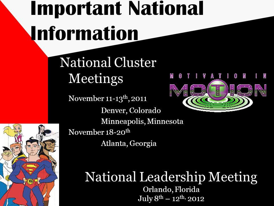 Important National Information National Cluster Meetings November 11-13 th, 2011 Denver, Colorado Minneapolis, Minnesota November 18-20 th Atlanta, Ge