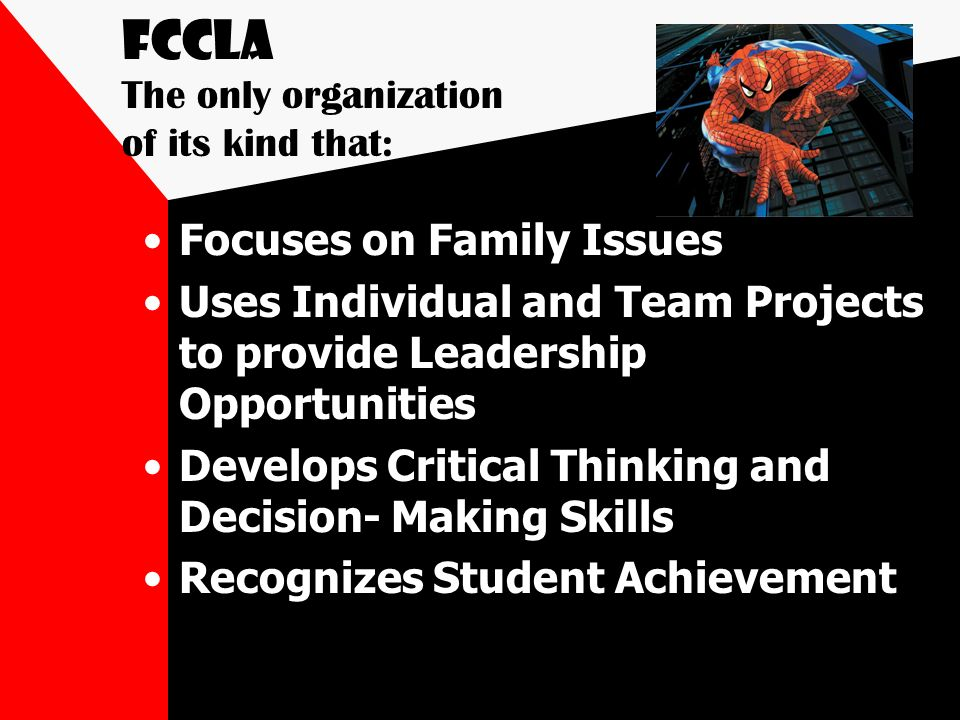 FCCLA The only organization of its kind that: Focuses on Family Issues Uses Individual and Team Projects to provide Leadership Opportunities Develops