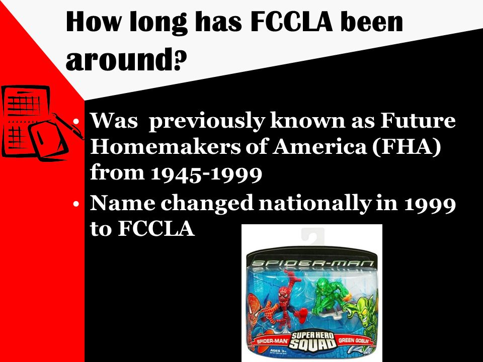 How long has FCCLA been around ? Was previously known as Future Homemakers of America (FHA) from 1945-1999 Name changed nationally in 1999 to FCCLA