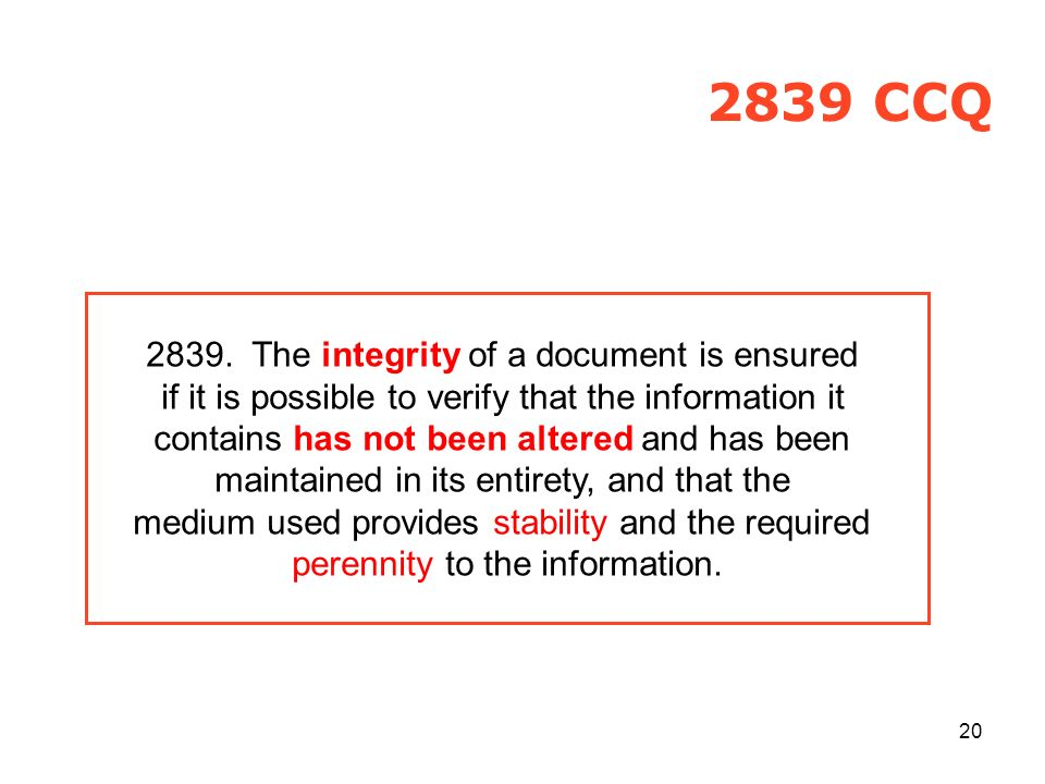 20 2839. The integrity of a document is ensured if it is possible to verify that the information it contains has not been altered and has been maintai