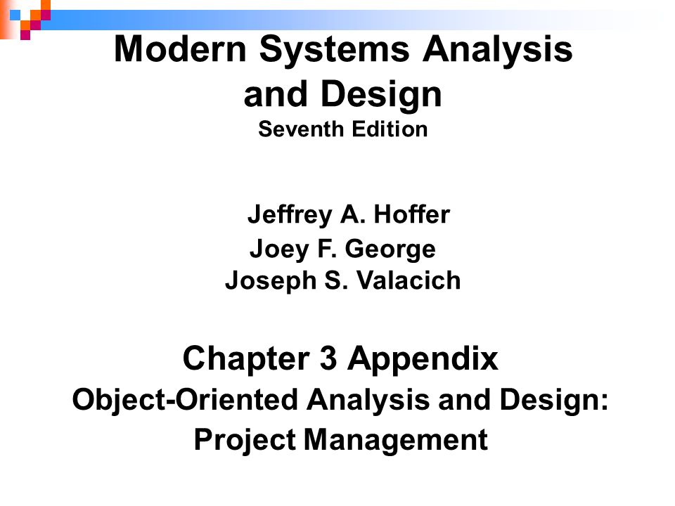 Chapter 3 Appendix Object-Oriented Analysis and Design: Project Management Modern Systems Analysis and Design Seventh Edition Jeffrey A. Hoffer Joey F